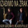 Igor Geržina ft. Mladen Puljiz 'Izađimo na zrak'
